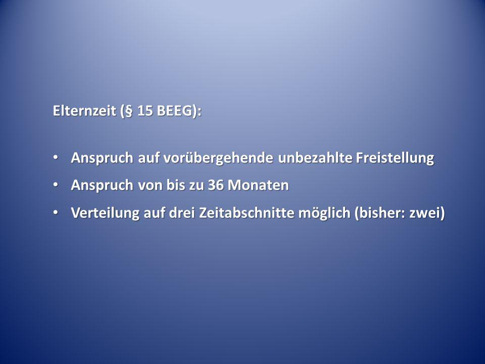 Elternzeit (§ 15 BEEG): Anspruch auf vorübergehende unbezahlte Freistellung. Anspruch von bis zu 36 Monaten.