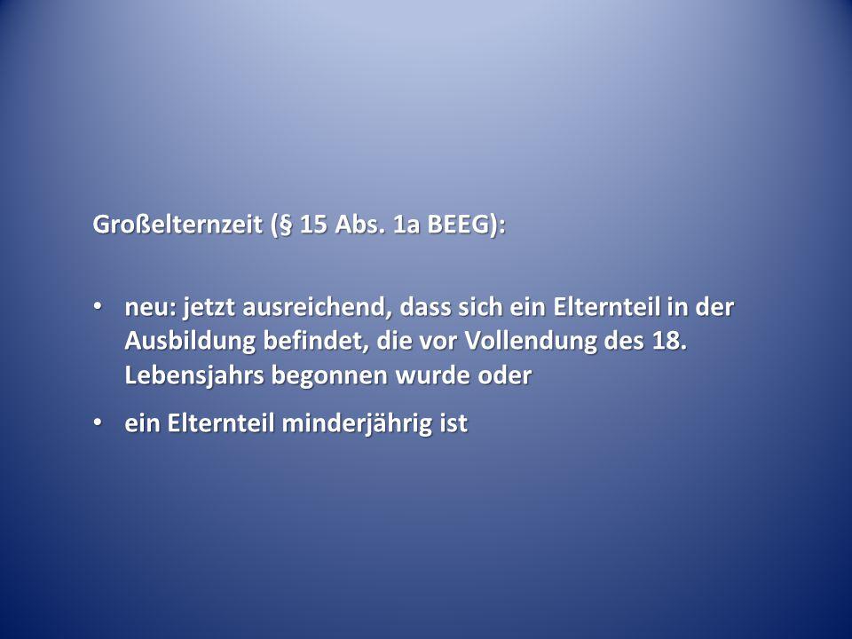 Großelternzeit (§ 15 Abs. 1a BEEG):