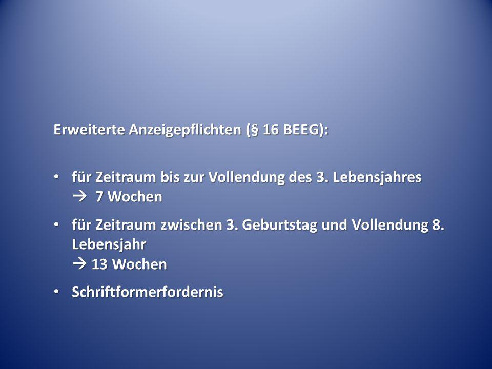 Erweiterte Anzeigepflichten (§ 16 BEEG):