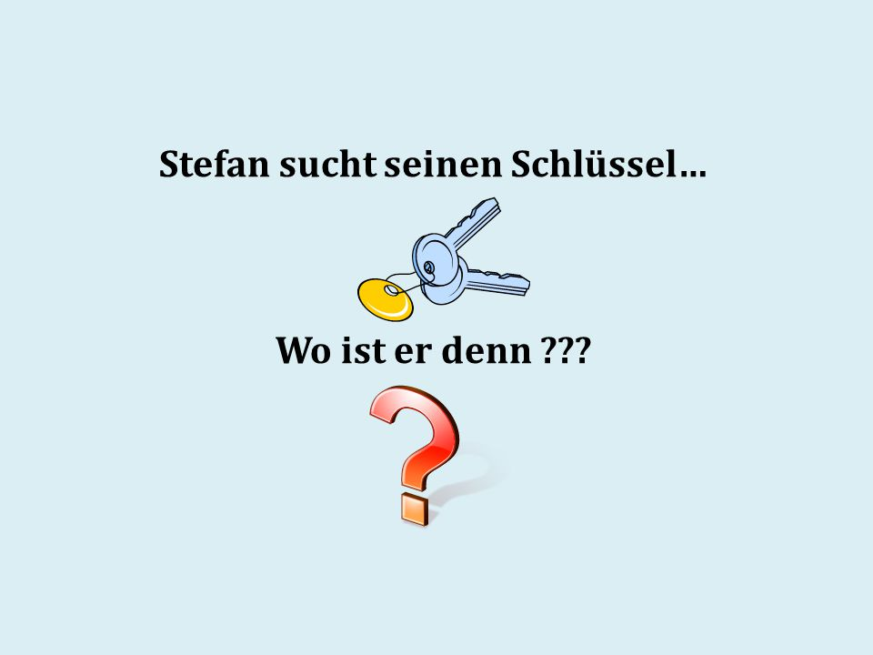 Stefan sucht seinen Schlüssel…