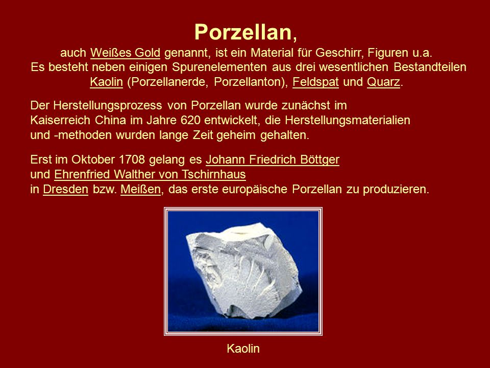 Porzellan, auch Weißes Gold genannt, ist ein Material für Geschirr, Figuren u.a.