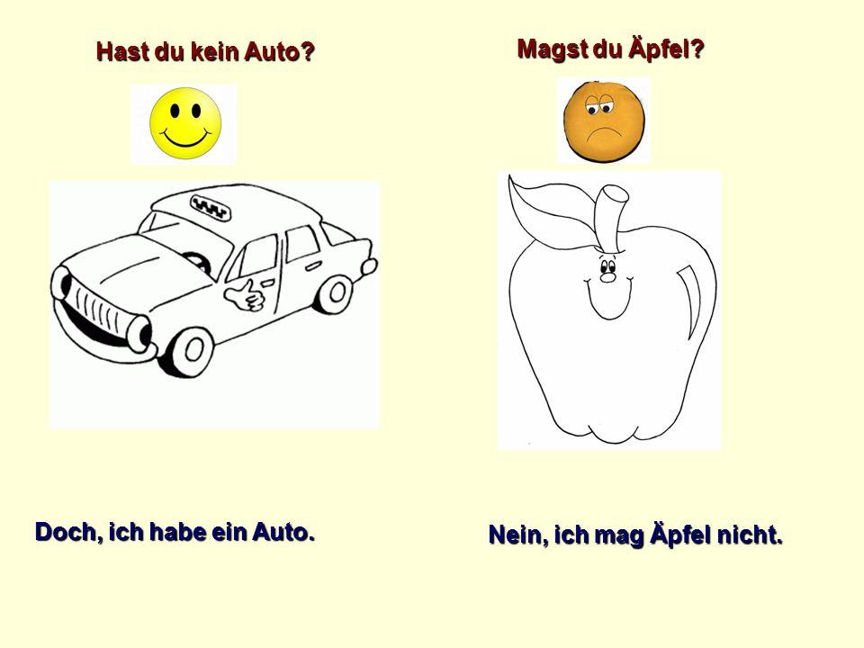 Hast du kein Auto Magst du Äpfel Doch, ich habe ein Auto. Nein, ich mag Äpfel nicht.