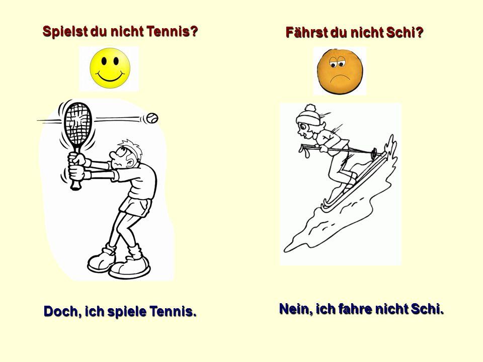 Spielst du nicht Tennis
