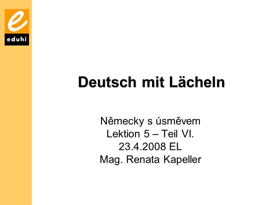 Deutsch mit Lächeln Německy s úsměvem Lektion 5 – Teil VI.