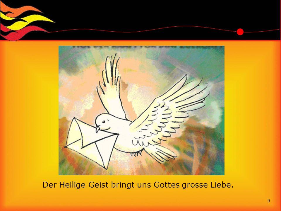 Der Heilige Geist bringt uns Gottes grosse Liebe.