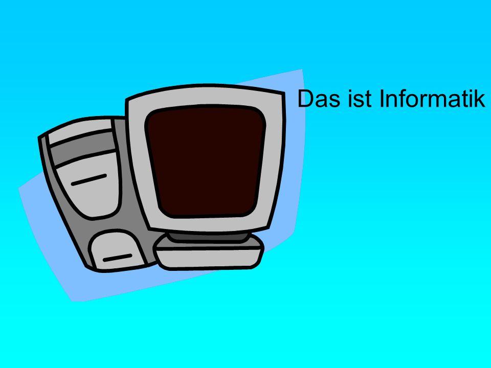 Das ist Informatik