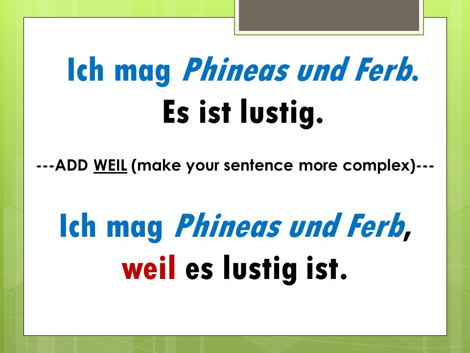 ---ADD WEIL (make your sentence more complex)---