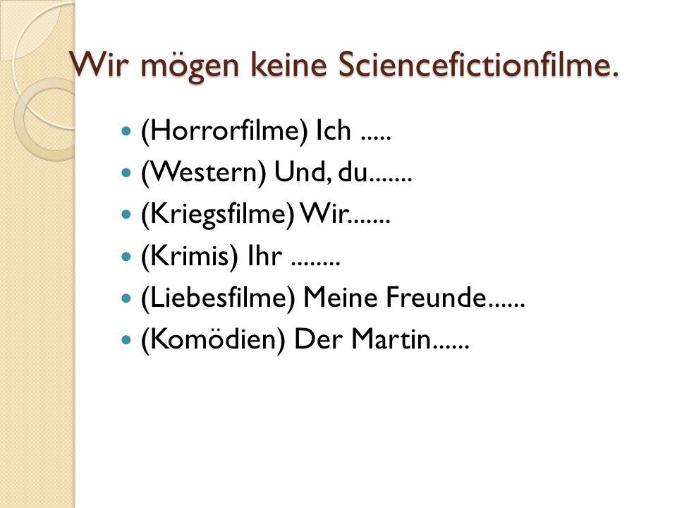 Wir mögen keine Sciencefictionfilme.