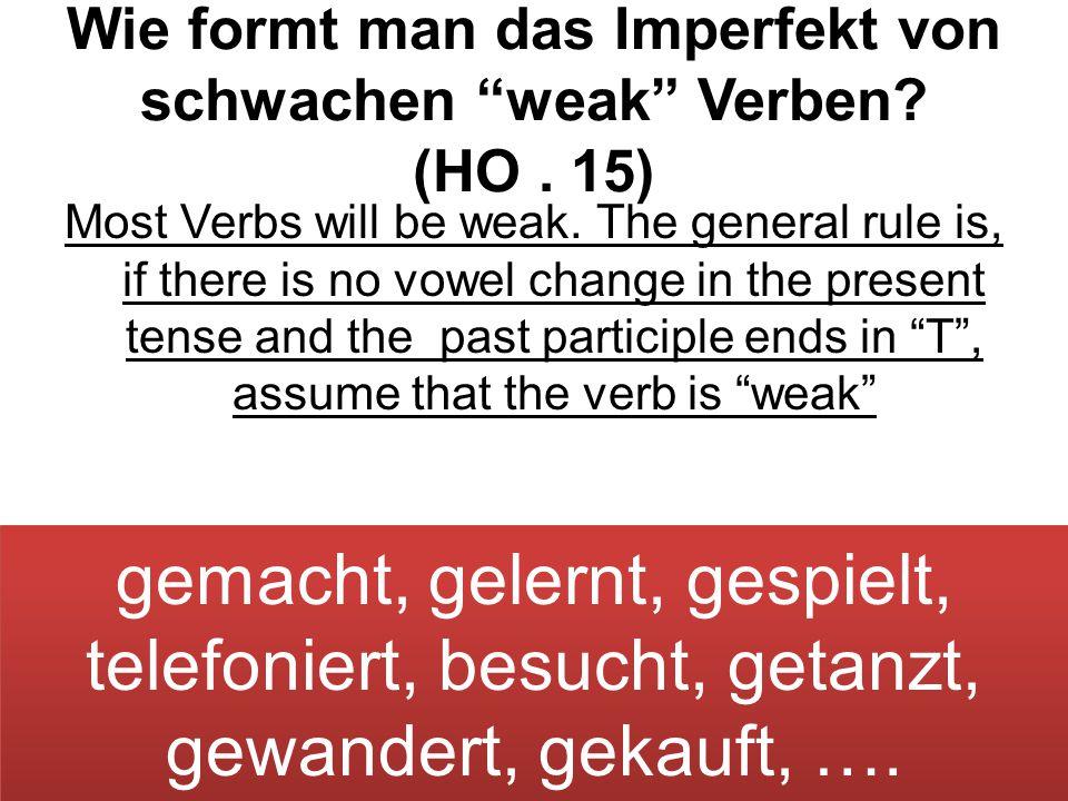 Wie formt man das Imperfekt von schwachen weak Verben (HO . 15)