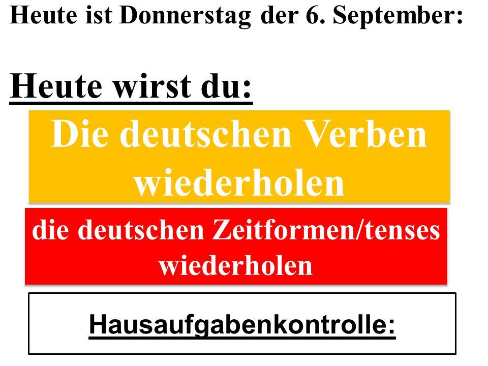 Heute ist Donnerstag der 6. September: Heute wirst du: