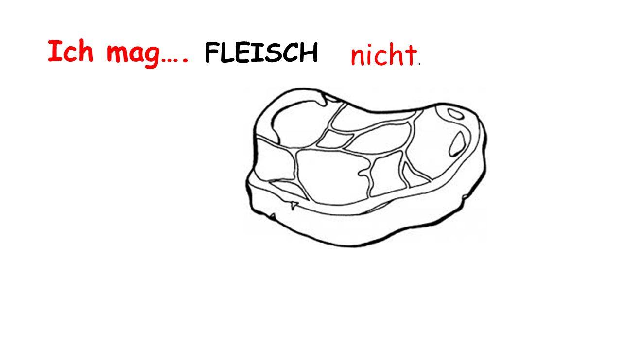 Ich mag…. FLEISCH nicht.