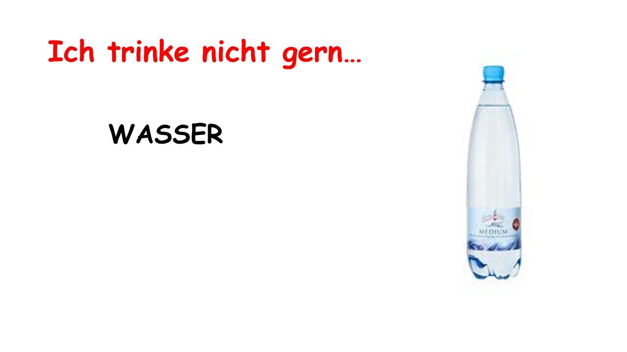 Ich trinke nicht gern… WASSER