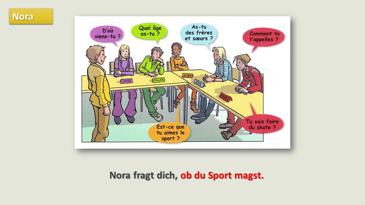 Nora Nora fragt dich, ob du Sport magst.