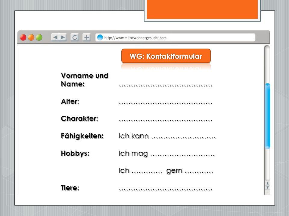 WG: Kontaktformular Vorname und. Name: ………………………………… Alter: ………………………………… Charakter: …………………………………