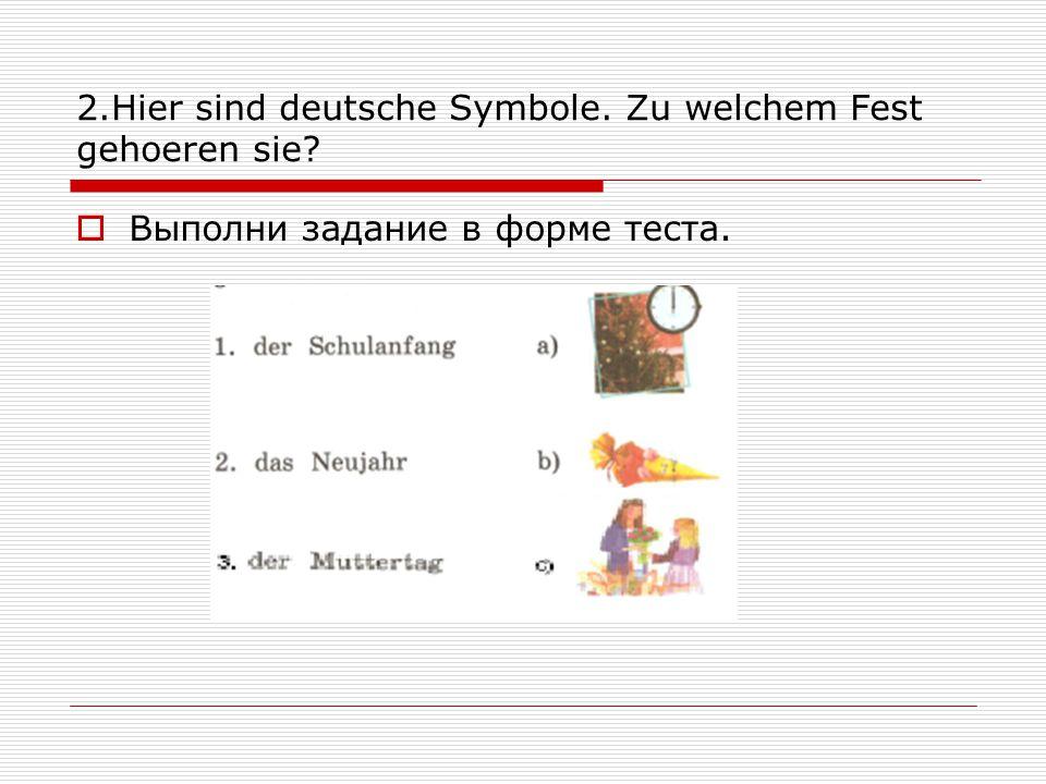 2.Hier sind deutsche Symbole. Zu welchem Fest gehoeren sie