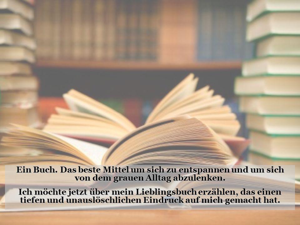 Ein Buch. Das beste Mittel um sich zu entspannen und um sich von dem grauen Alltag abzulenken.