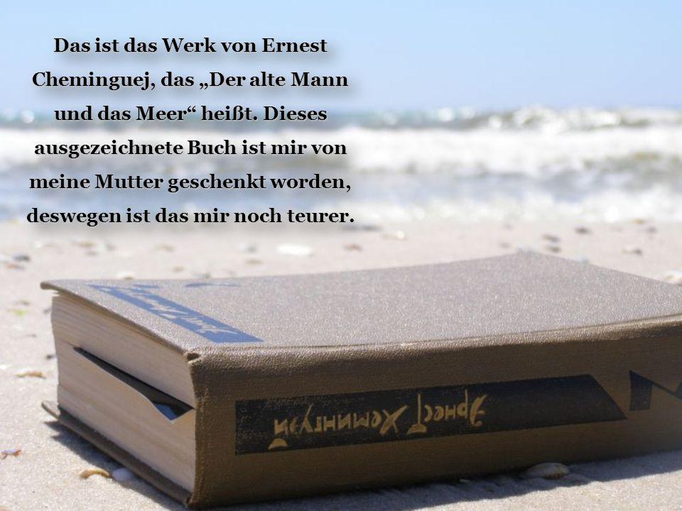 """Das ist das Werk von Ernest Cheminguej, das """"Der alte Mann und das Meer heißt."""