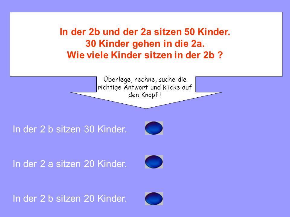 In der 2b und der 2a sitzen 50 Kinder. 30 Kinder gehen in die 2a