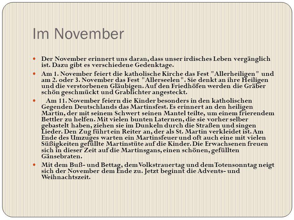 Im November Der November erinnert uns daran, dass unser irdisches Leben vergänglich ist. Dazu gibt es verschiedene Gedenktage.
