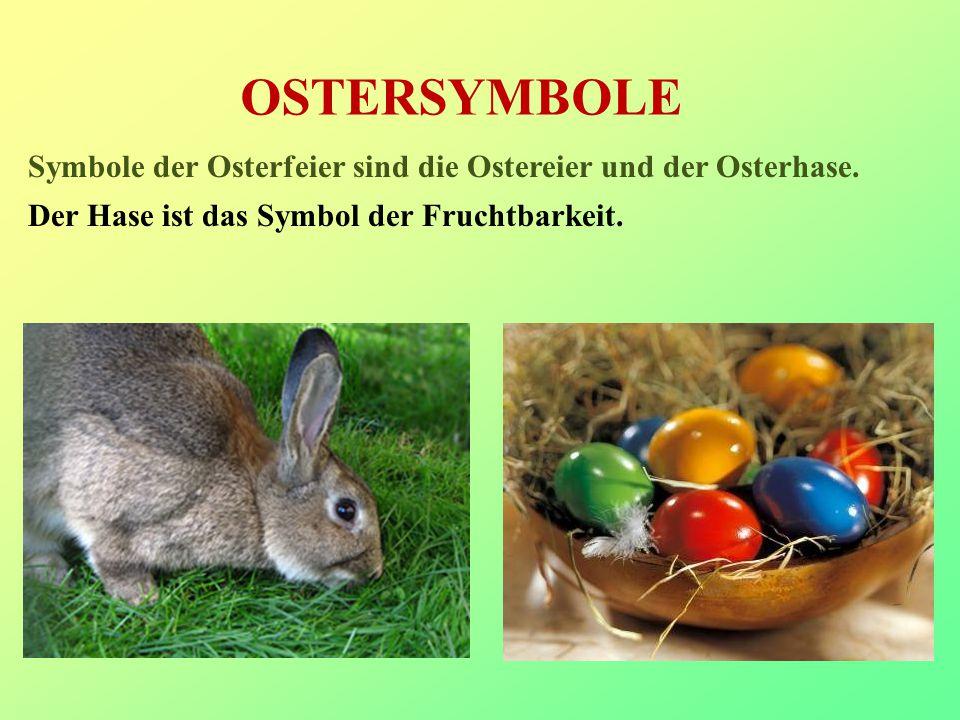 OSTERSYMBOLE Symbole der Osterfeier sind die Ostereier und der Osterhase.
