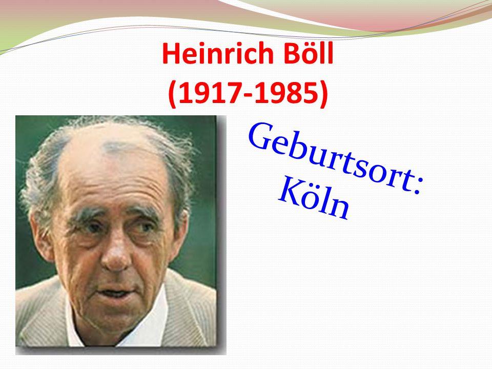 Heinrich Böll (1917-1985) Geburtsort: Köln