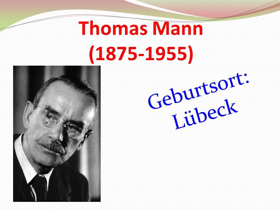 Thomas Mann (1875-1955) Geburtsort: Lübeck