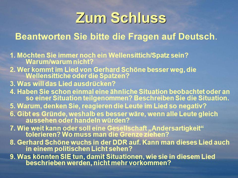Zum Schluss Beantworten Sie bitte die Fragen auf Deutsch.
