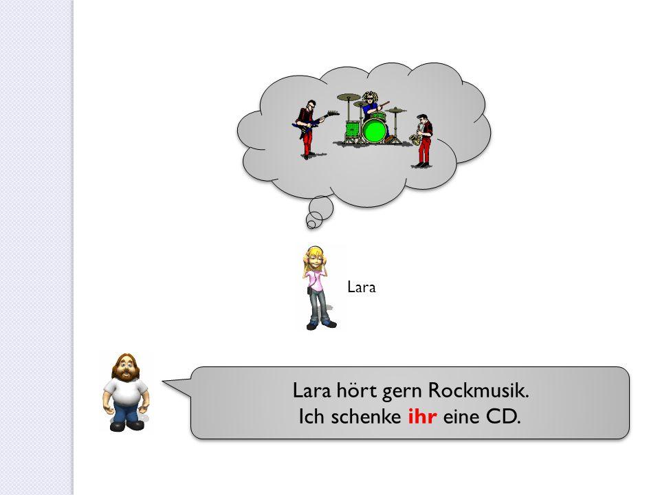 Lara hört gern Rockmusik.