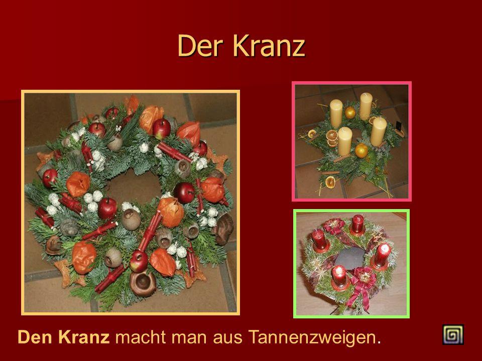 Der Kranz Den Kranz macht man aus Tannenzweigen.