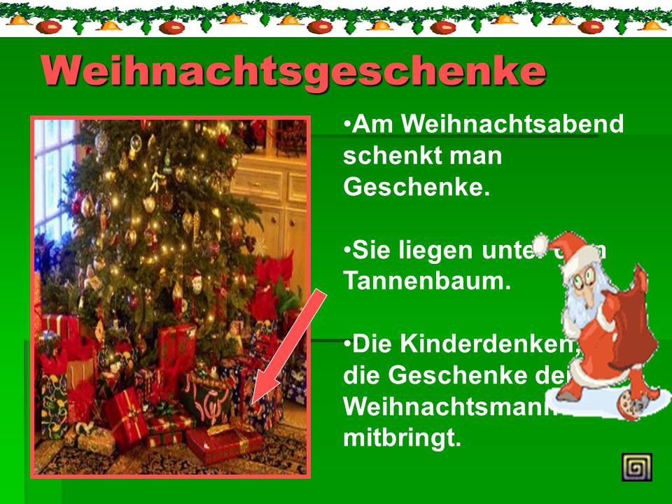 Weihnachtsgeschenke Am Weihnachtsabend schenkt man Geschenke.