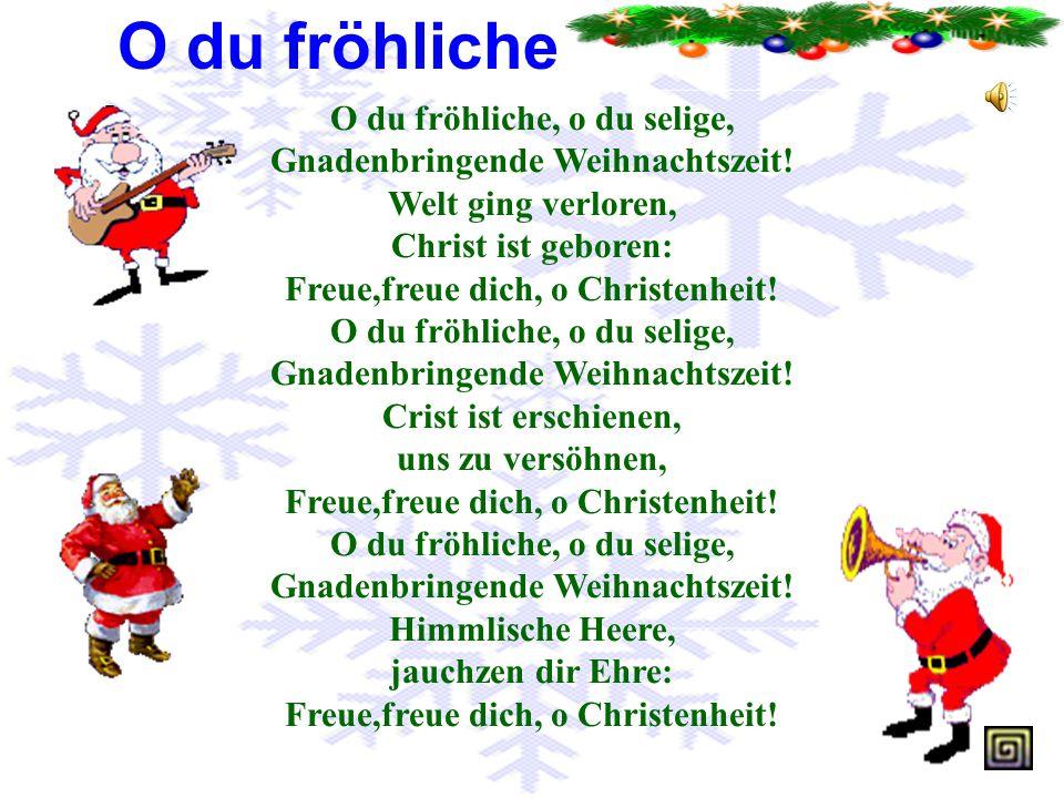 ... O du fröhliche, o du selige, Gnadenbringende Weihnachtszeit! Welt ging verloren, Christ ist geboren: Freue,freue dich, o Christenheit!