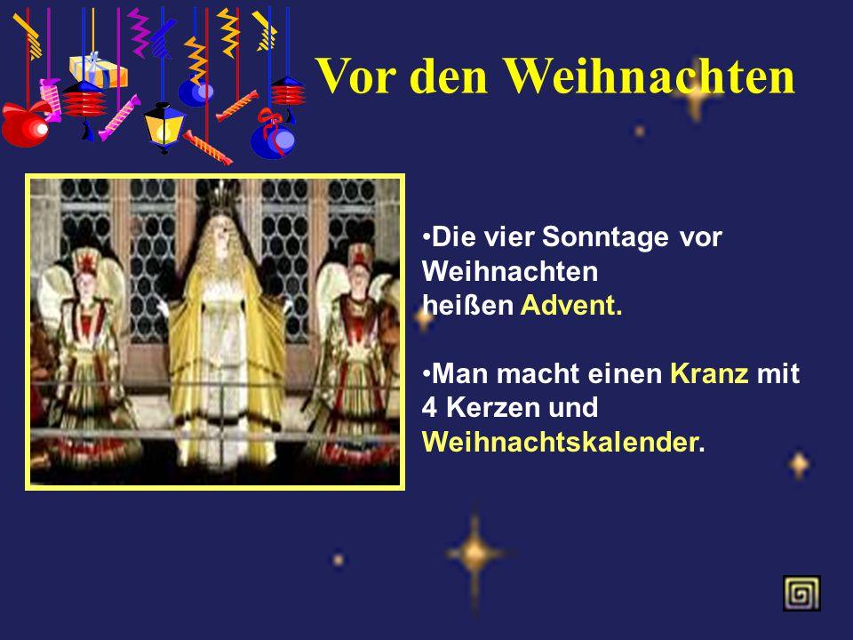Vor den Weihnachten Die vier Sonntage vor Weihnachten heißen Advent.