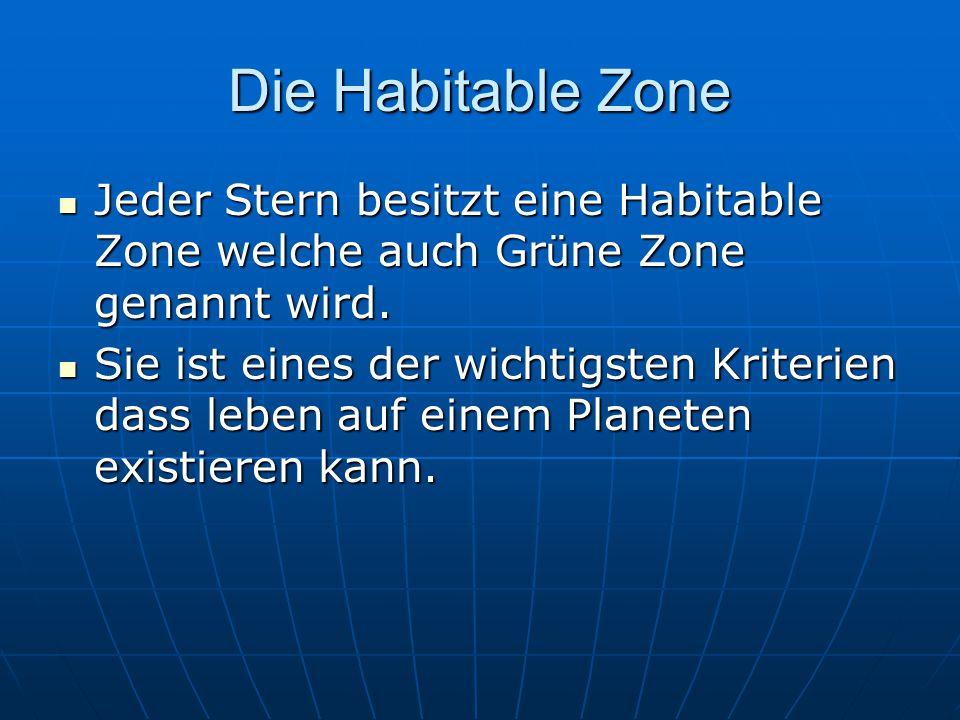 Die Habitable Zone Jeder Stern besitzt eine Habitable Zone welche auch Grüne Zone genannt wird.