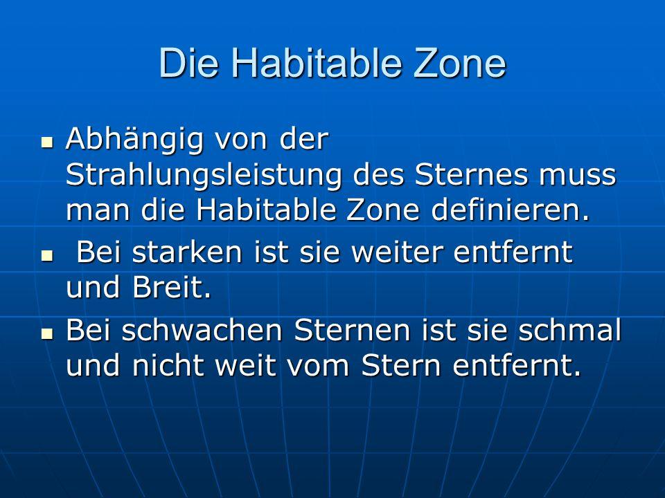 Die Habitable Zone Abhängig von der Strahlungsleistung des Sternes muss man die Habitable Zone definieren.