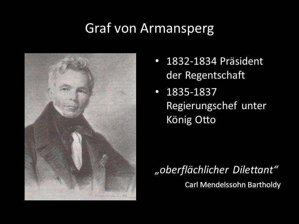 Graf von Armansperg 1832-1834 Präsident der Regentschaft
