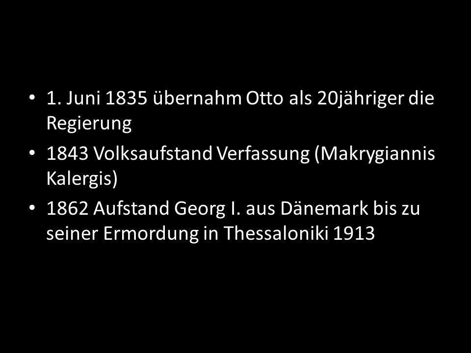 1. Juni 1835 übernahm Otto als 20jähriger die Regierung