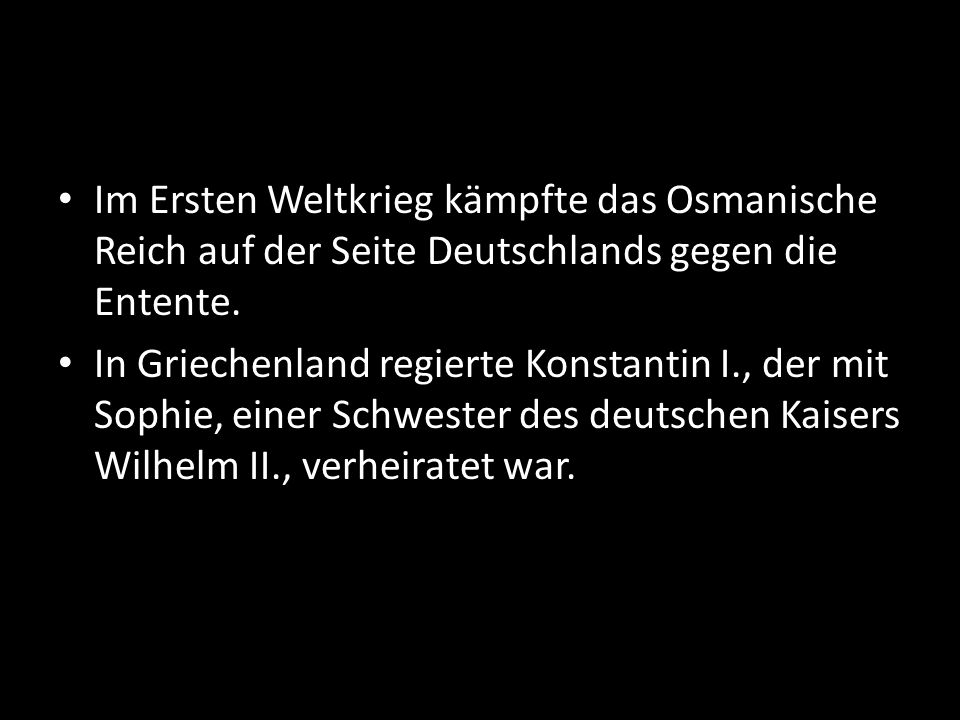 Im Ersten Weltkrieg kämpfte das Osmanische Reich auf der Seite Deutschlands gegen die Entente.