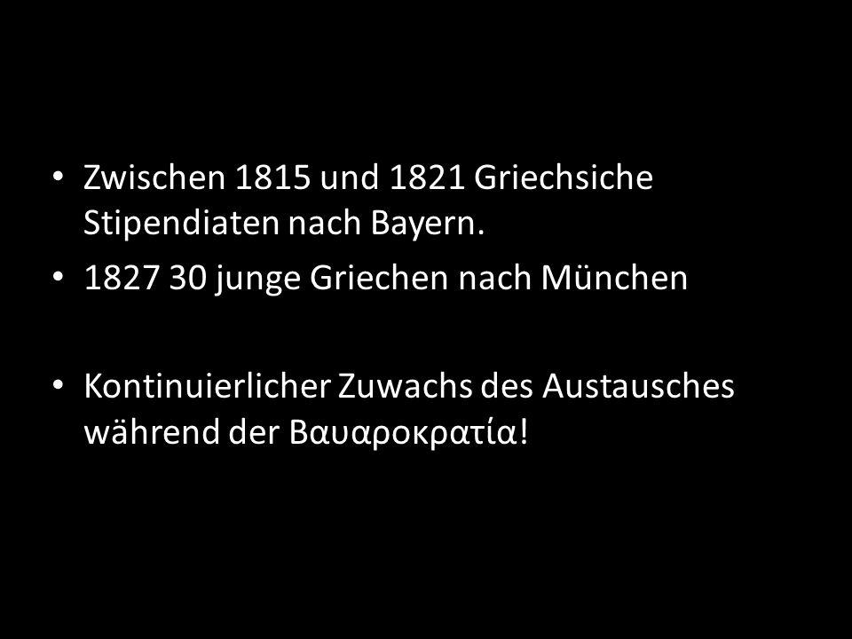Zwischen 1815 und 1821 Griechsiche Stipendiaten nach Bayern.