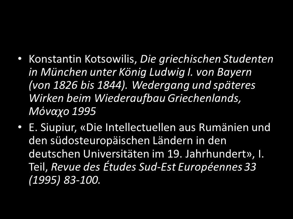 Konstantin Kotsowilis, Die griechischen Studenten in München unter König Ludwig I. von Bayern (von 1826 bis 1844). Wedergang und späteres Wirken beim Wiederaufbau Griechenlands, Μόναχο 1995