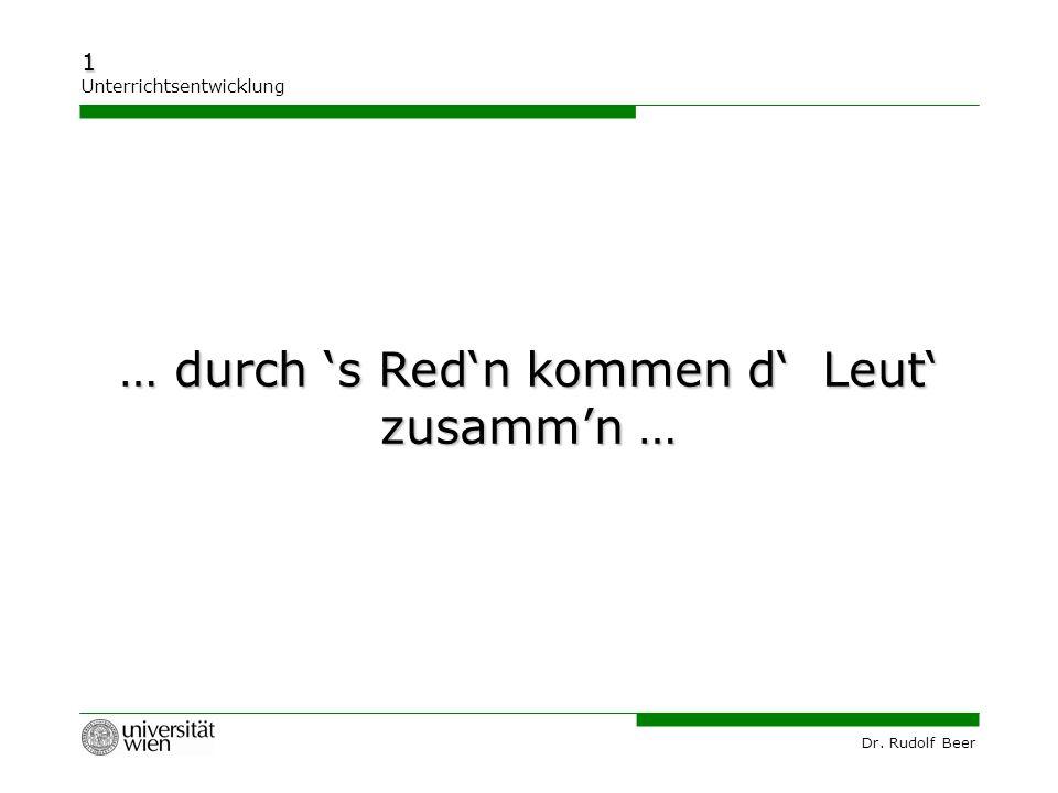… durch 's Red'n kommen d' Leut' zusamm'n …