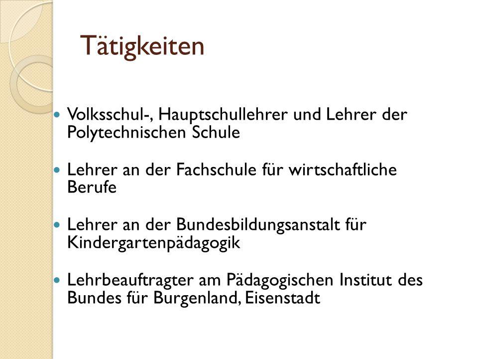 Tätigkeiten Volksschul-, Hauptschullehrer und Lehrer der Polytechnischen Schule. Lehrer an der Fachschule für wirtschaftliche Berufe.