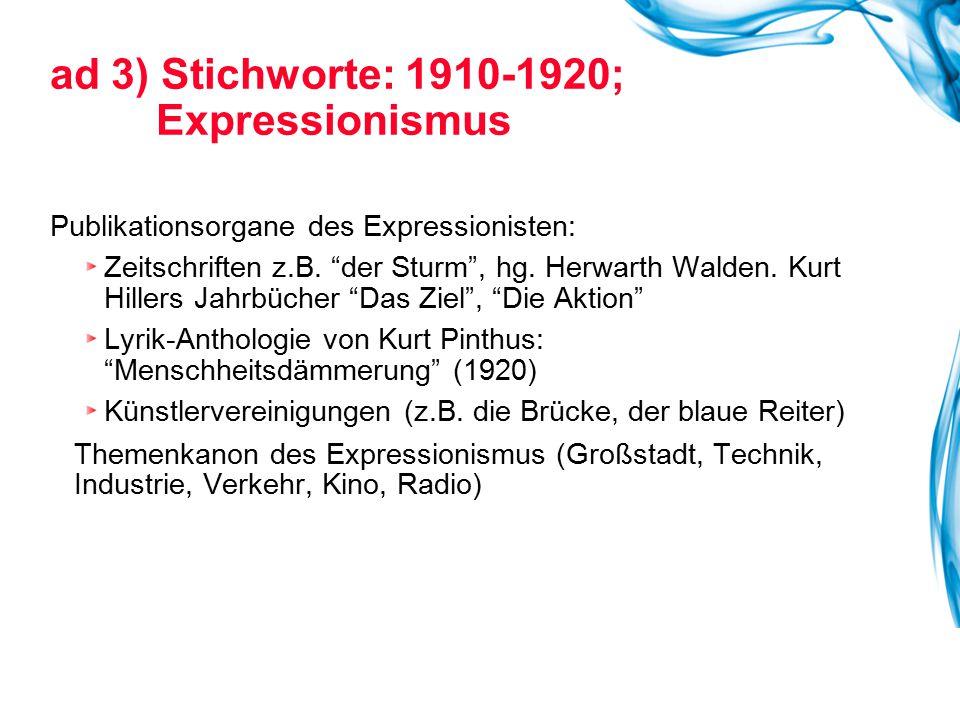 ad 3) Stichworte: 1910-1920; Expressionismus