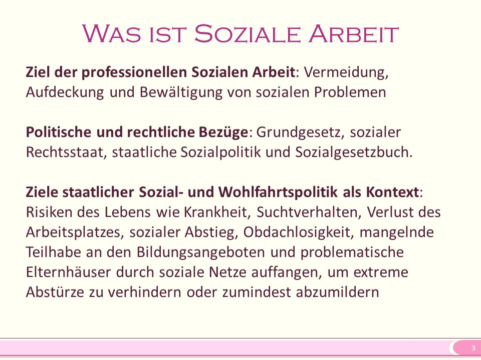 Was ist Soziale Arbeit Ziel der professionellen Sozialen Arbeit: Vermeidung, Aufdeckung und Bewältigung von sozialen Problemen.