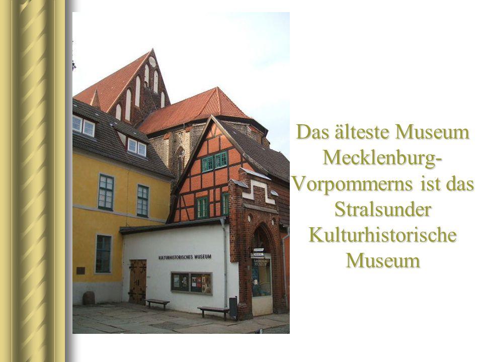 Das älteste Museum Mecklenburg-Vorpommerns ist das Stralsunder Kulturhistorische Museum