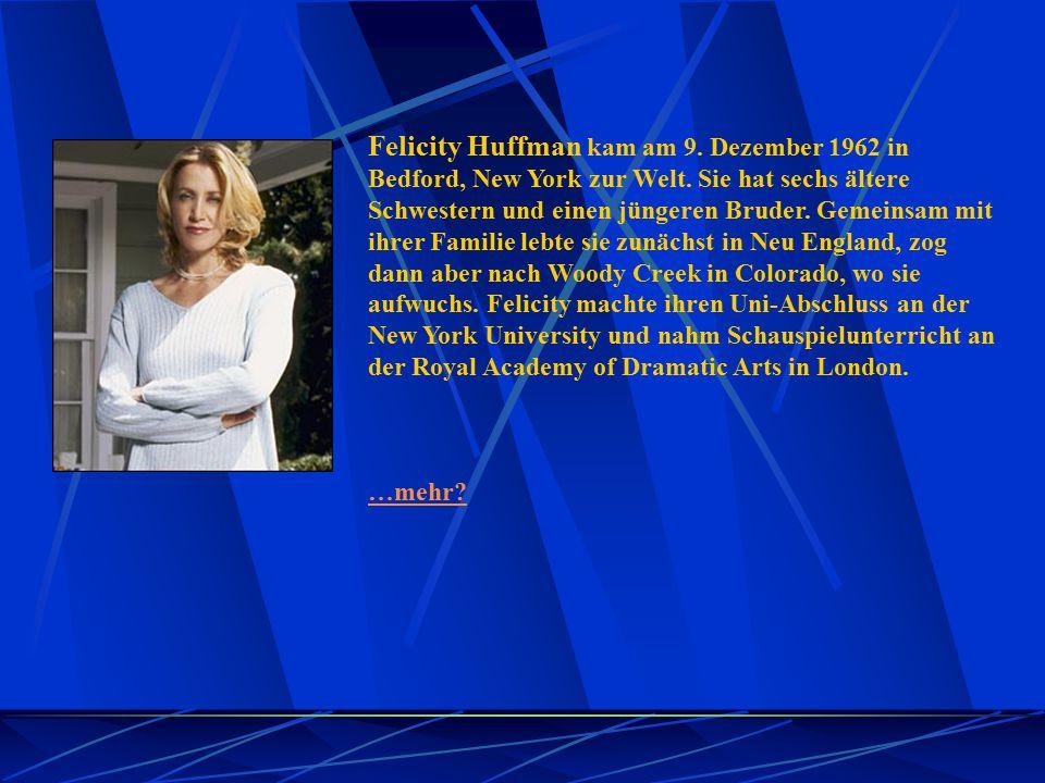 Felicity Huffman kam am 9. Dezember 1962 in Bedford, New York zur Welt