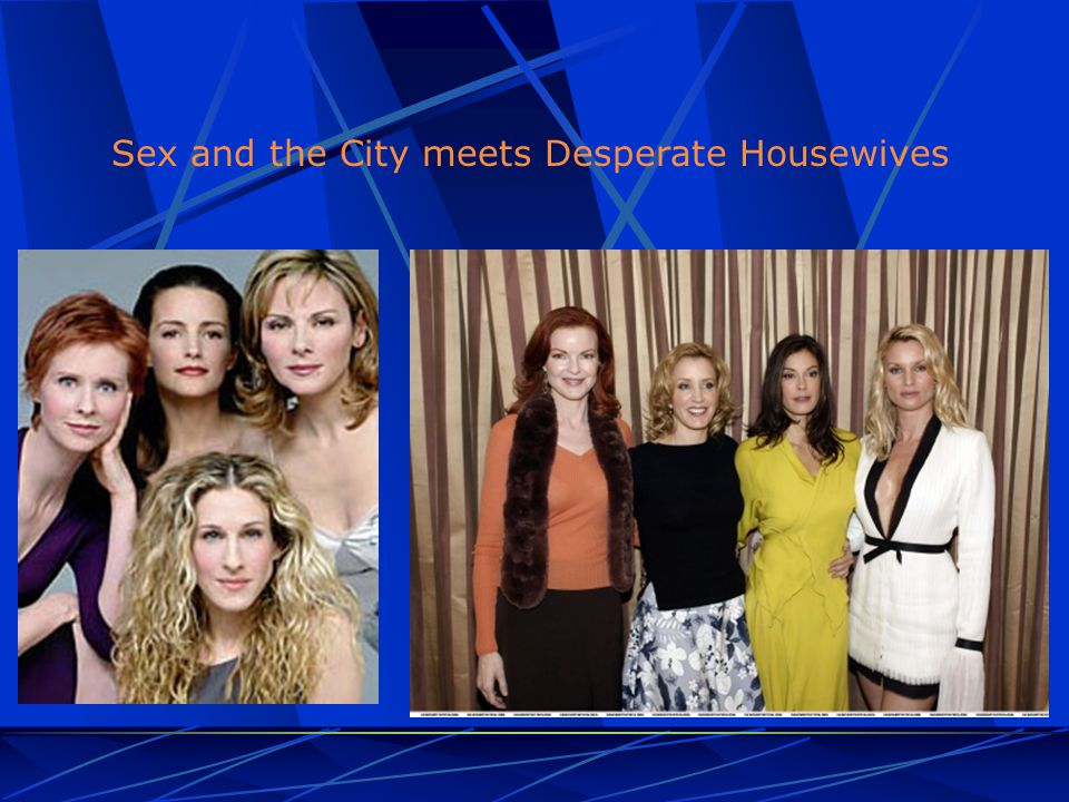 Sex and the City meets Desperate Housewives