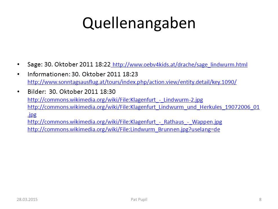 Quellenangaben Sage: 30. Oktober 2011 18:22 http://www.oebv4kids.at/drache/sage_lindwurm.html.