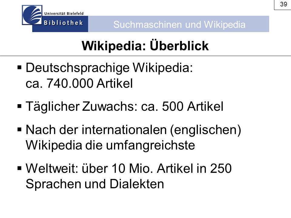 Wikipedia: Überblick Deutschsprachige Wikipedia: ca. 740.000 Artikel. Täglicher Zuwachs: ca. 500 Artikel.