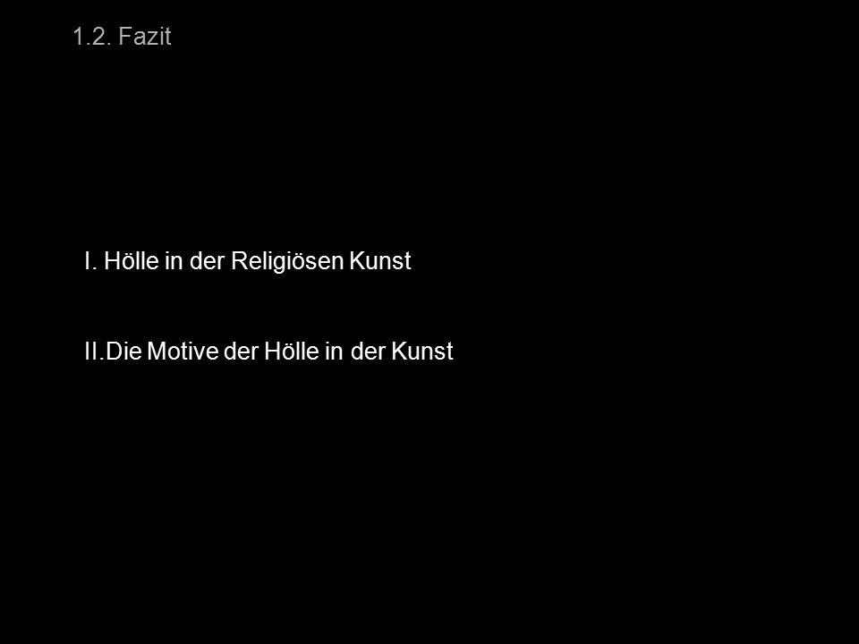 1.2. Fazit I. Hölle in der Religiösen Kunst II.Die Motive der Hölle in der Kunst