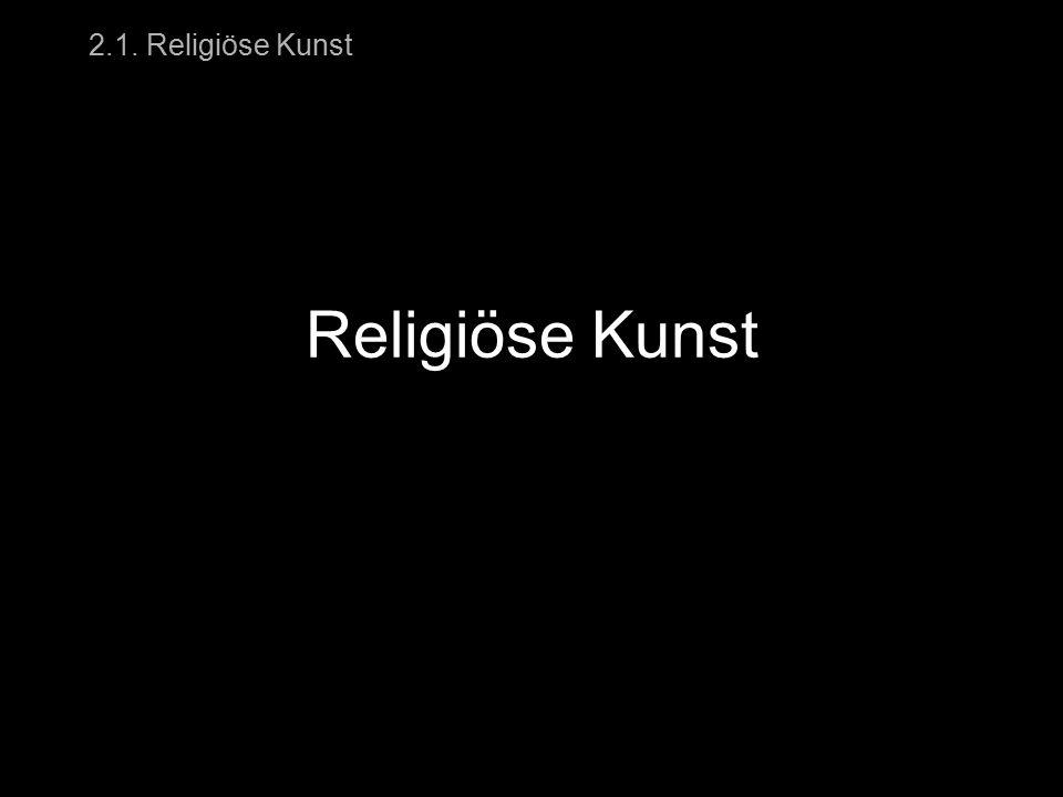 2.1. Religiöse Kunst Religiöse Kunst